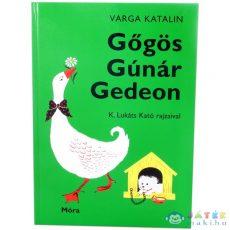Varga Katalin: Gőgös Gúnár Gedeon (Móra, 9789631194432)