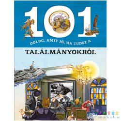 101 Dolog, Amit Jó, Ha Tudsz A Találmányokról Ismeretterjesztő Könyv (Napraforgó, 830405)
