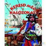 Keresd Meg A Kalózokat! Ismeretterjesztő Könyv (Napraforgó, 450764)
