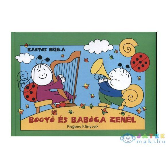 Bartos Erika: Bogyó És Babóca Zenél (Pozsonyi Pagony Kft., 9786155023378)